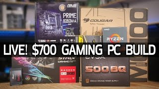 How To Build a $700 Gaming PC - LIVE!