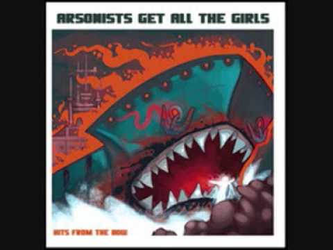 Arsonists Get All The Girls - This Time You're Gonna Get It Dirty Shirley[HQ]