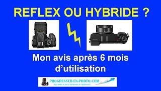 Reflex ou hybride ? Quel appareil photo choisir ? Mon avis après 6 mois d'utilisation