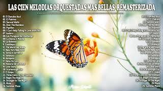 LAS CIEN MELODIAS ORQUESTADAS MAS BELLAS REMASTERIZADA - FAMOSAS MELODIAS ORQUESTADAS DEL RECUERDO.