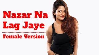 Female Version : Nazar Na Lag Jaye   Cover   Full Song   Ramji Gulati   Mr Faisu Hasnain Adnaan Faiz
