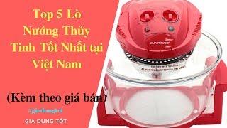 Top 5 Lò Nướng Thủy Tinh Tốt Nhất Tại Việt Nam 2018.