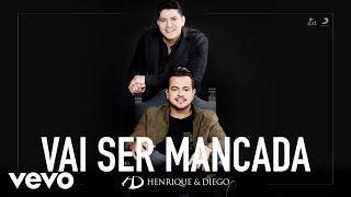 Baixar Henrique & Diego - Vai Ser Mancada (Áudio)