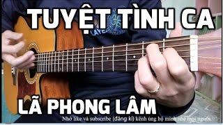 [Guitar hướng dẫn] Tuyệt Tình Ca - Lã Phong Lâm