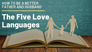 The Five Love Languages: How to be a better father and husband