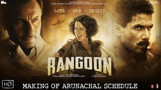 Rangoon - Making Of Arunachal Schedule | Shahid Kapoor | Kangana Ranaut | Saif Ali Khan