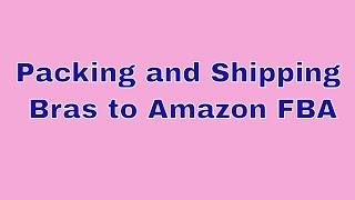Packing and Shipping Bras to Amazon FBA