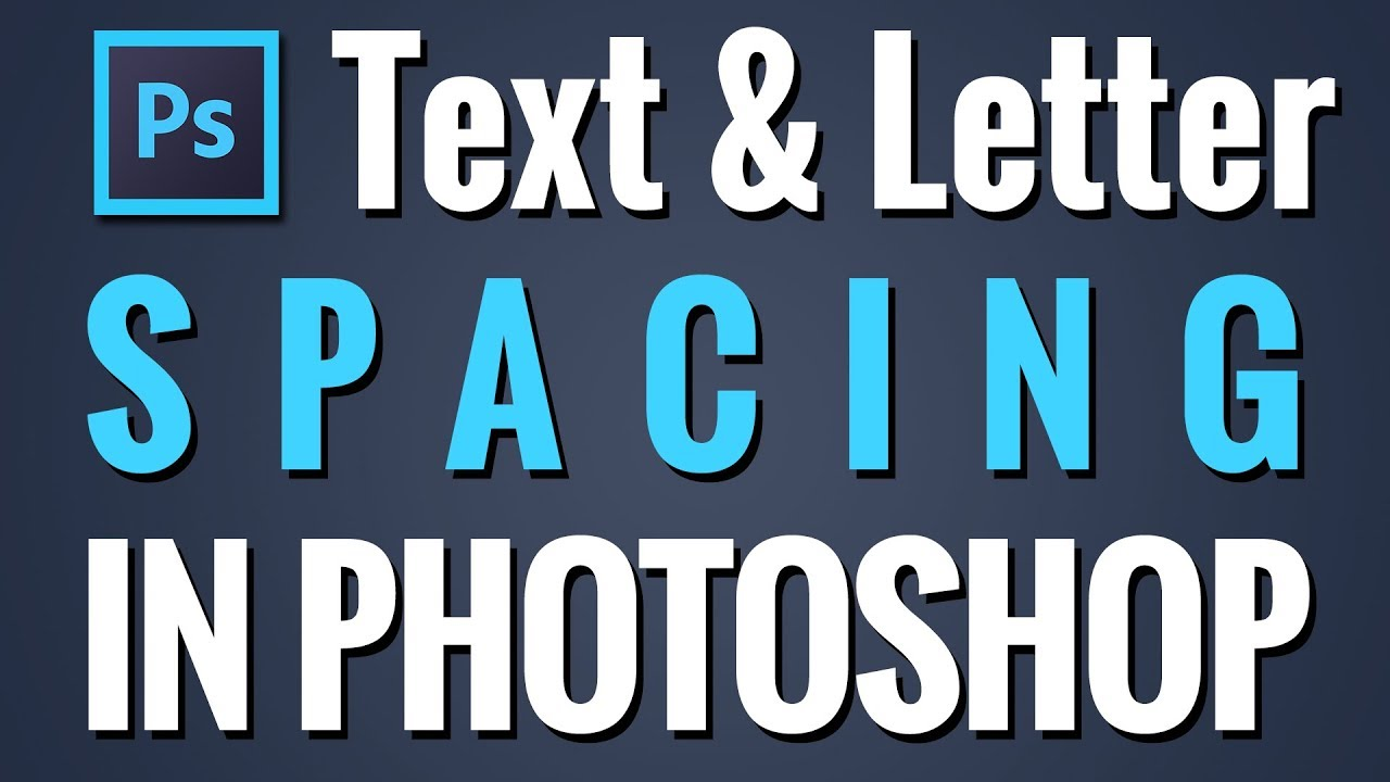 How To Change Text Spacing Letter  Photoshop Tutorial  Youtube