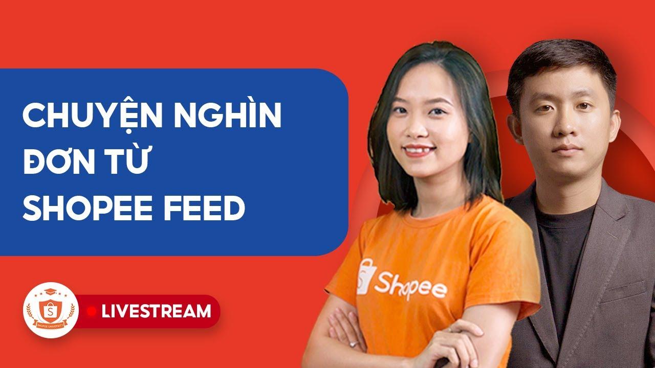 Chuyện Được Nghìn Đơn Từ Shopee Feed | Shopee Uni Livestream