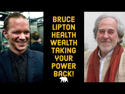 Bruce Lipton- Wealth & Health, Taking Your Power Back.