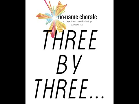 The No-Name Chorale ~ Three By Three... (Spring 2018)