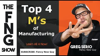 What are the 4 M's of MANUFACTURING? - The FNG SHOW