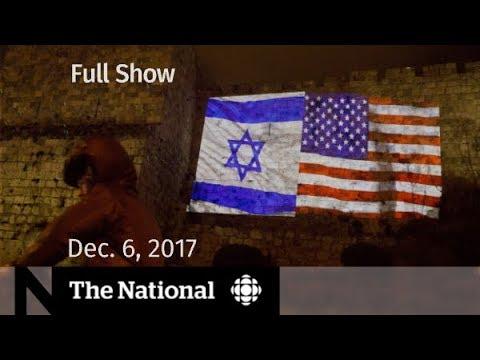 The National for Wednesday December 6, 2017 - Jerusalem, California fires, harassment