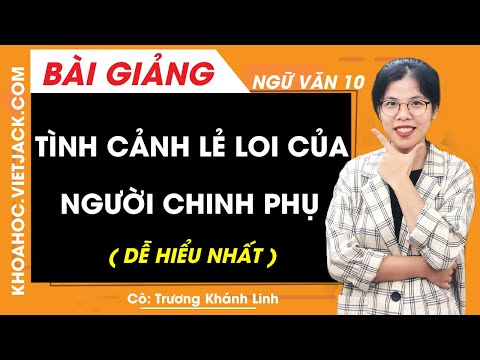 Tình cảnh lẻ loi của người chinh phụ - Ngữ văn 10 - Cô Trương Khánh Linh (DỄ HIỂU NHẤT)