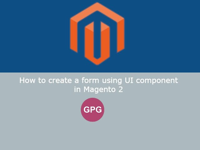 How to create a form using UI component in Magento 2