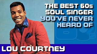 LOU COURTNEY: The Best 60s Soul Singer You've Never Heard Of   #048
