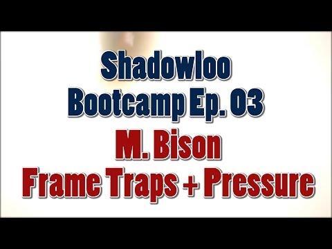 Shadowloo Bootcamp Ep3 - M. Bison Frame Traps + Pressure