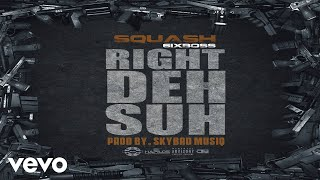 Squash - Right Deh Suh (Official Audio)