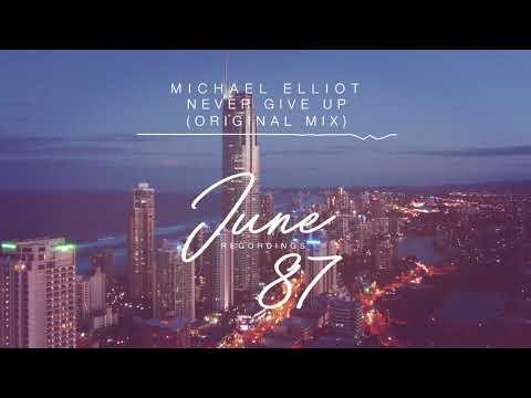 Michael Elliot  Never Give Up Original Mix