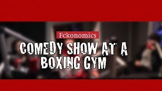 Fckonomics - Comedy Show at a Boxing Gym