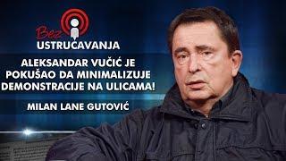 Milan Lane Gutović - Vučić je pokušao da minimalizuje demonstracije na ulicama!