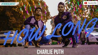 CHARLIE PUTH - HOW LONG | THE REAL ARTIST | Dance Choreography by Adam & Rohit
