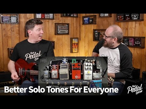 That Pedal Show – Better Solo Tones For Everyone