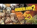 Borderlands 2 - #25  They make us use crappy guns!!!
