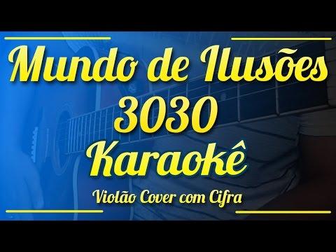 Mundo de ilusões - 3030 - Karaokê ( Violão cover com cifra )