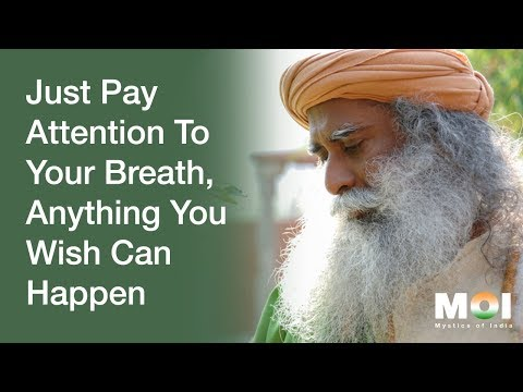 Sadhguru - Just Pay Attention To Your Breath, Anything You W