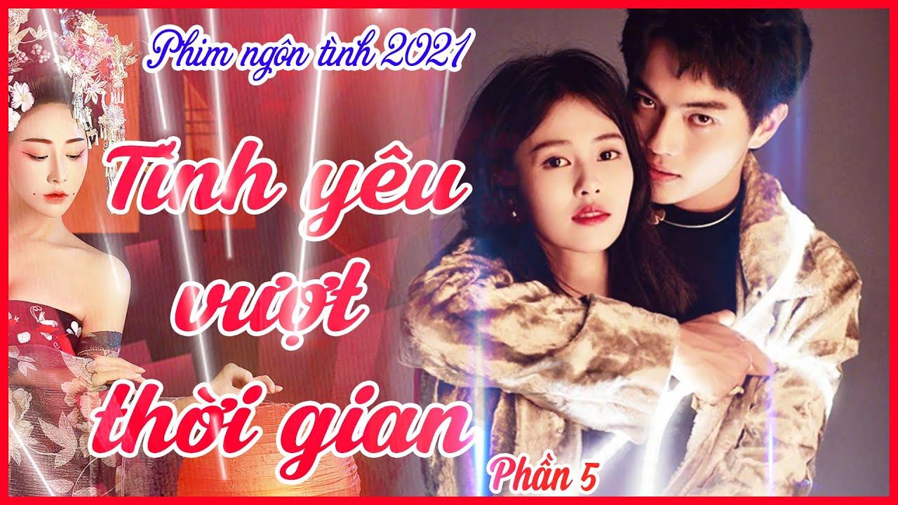 Phim Mới 2021 - TÌNH YÊU VƯỢT THỜI GIAN [ MỚI ] | Phim Tình Cảm - Phần 5 | Thuyết Minh | Ma Nữ TV