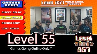 Level 857 - Video Game Podcast | Level 55 : Imagine An Online Only Gaming Future