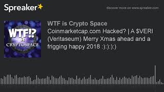 Coinmarketcap.com Hacked? | A $VERI (Veritaseum) Merry Xmas ahead and a frigging happy 2018 :):):):)