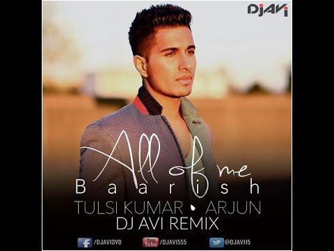 ALL OF ME (BAARISH) - ARJUN & TULSI KUMAR - DJ AVI REMIX