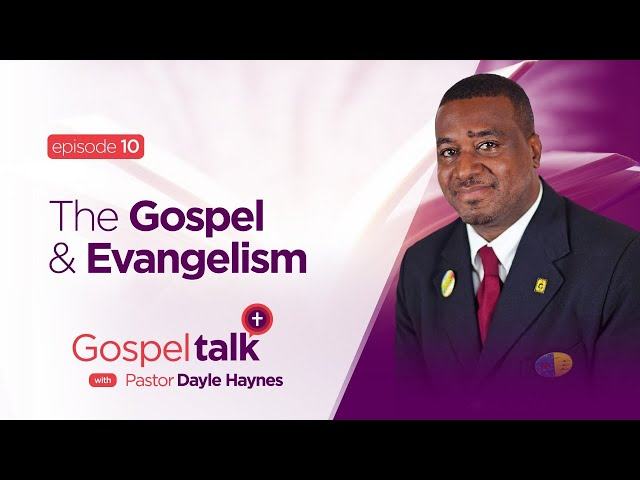 Gospel Talk | S1E10 | The Gospel & Evangelism | Ps. Dayle Haynes