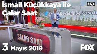 3 Mayıs 2019 İsmail Küçükkaya Ile Çalar Saat