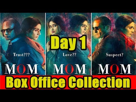 Mom Film Box Office Collection Day 1 I actress sridevi