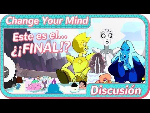 Steven Universe | ¿¡EL FINAL!? | Change Your Mind | Discusión