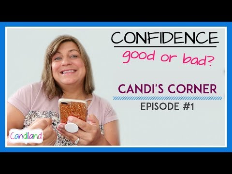 CONFIDENCE - GOOD OR BAD? | CANDI'S CORNER Ep #1