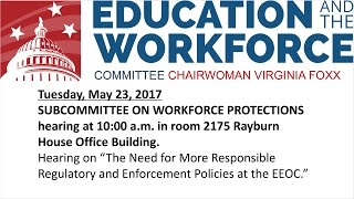 "Hearing on ""The Need for More Responsible Regulatory and Enforcement Policies at the EEOC."""