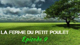La Ferme du Petit Poulet - Episode 9