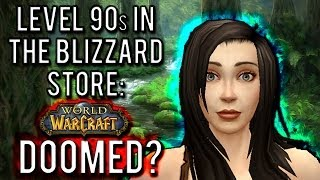 Level 90s in the Blizzard Store... is WoW doomed? [A Warlords of Draenor Discussion]