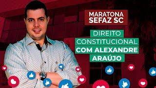 [MARATONA SEFAZ SC] Direito Constitucional com Alexandre Araújo
