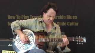 How To Play Traveling Riverside Blues-Learn Beginning Slide Guitar And Open G Tuning