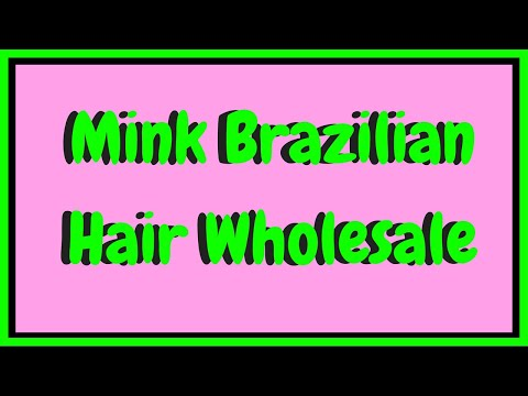 Mink Brazilian Hair Wholesale 2018