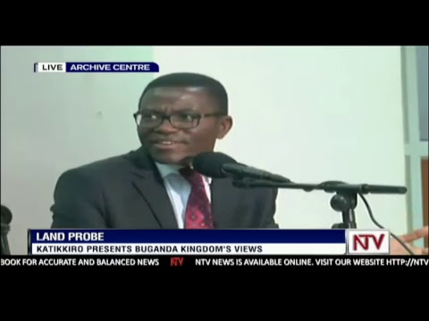 LAND PROBE: Katikkiro Charles Peter Mayiga, Presents Buganda Kingdom's Views