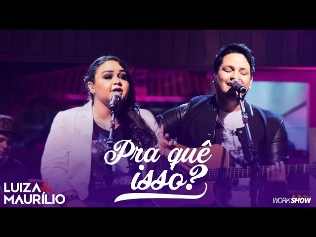 Luiza e Maurílio – Pra Quê Isso? - DVD Luiza e Maurílio Ao Vivo #LuizaeMaurilioAoVivo