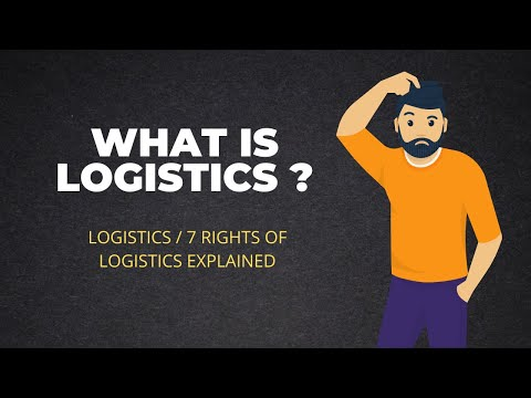 What is logistics ? Logistics definition and 7 right of logistics explained!
