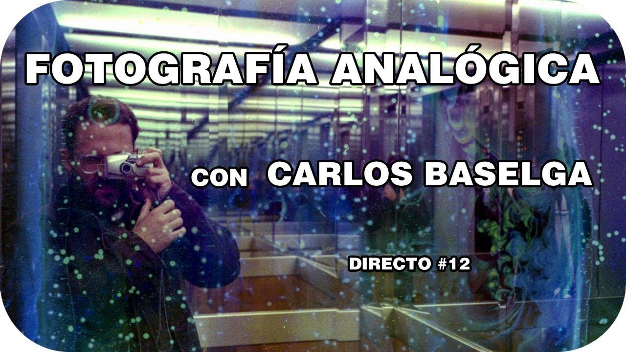 DIRECTO #12 - FOTOGRAFÍA ANALÓGICA CON CARLOS BASELGA