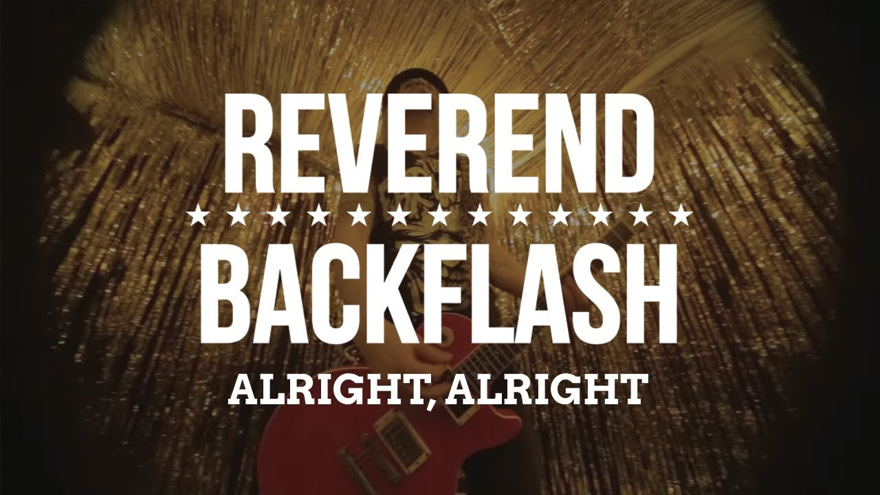REVEREND BACKFLASH - Alright Alright (Official Video)